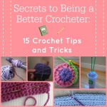 Secrets to Being a Better Crocheter: 15 Crochet Tips and Tricks