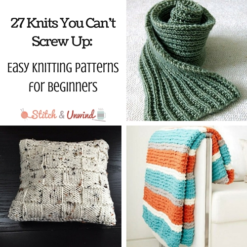 Easy Scarf Knitting Patterns For Beginners : 27 Knits You Can t Screw Up: Easy Knitting Patterns for Beginners - Stitch an...